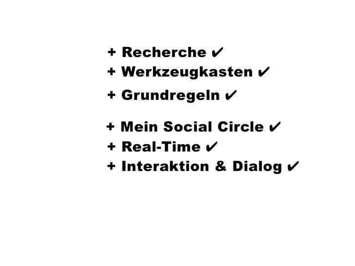 + Recherche ✔ + Werkzeugkasten ✔ + Grundregeln ✔  + Mein Social Circle ✔ + Real-Time ✔ + Interaktion & Dialog ✔