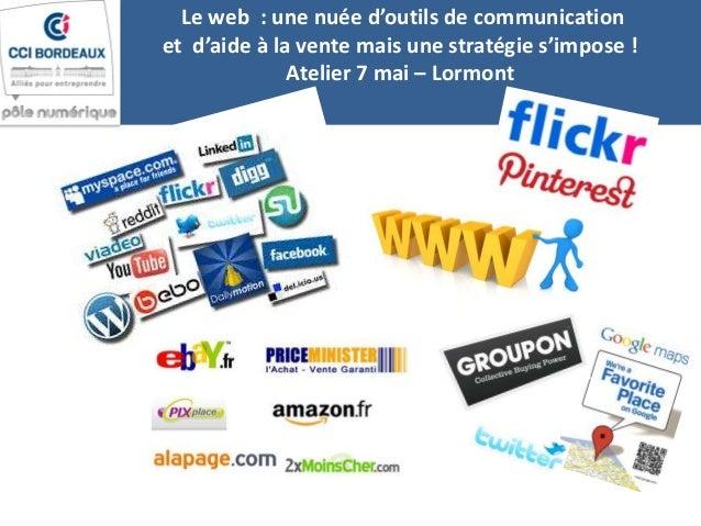 Le web : une nuée d'outils de communication et d'aide à la vente mais une stratégie s'impose ! Atelier 7 mai – Lormont