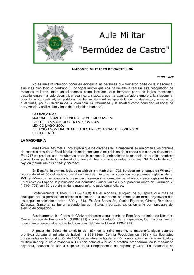 MASONES MILITARES DE CASTELLON Vicent Gual No es nuestra intención poner en evidencia las personas que formaron parte de l...