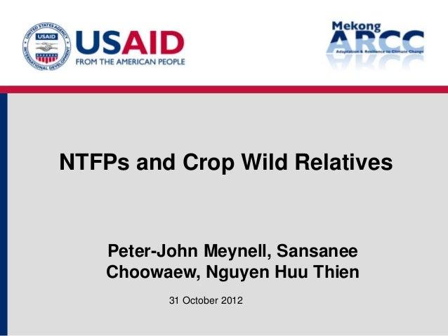 NTFPs and Crop Wild Relatives    Peter-John Meynell, Sansanee    Choowaew, Nguyen Huu Thien          31 October 2012