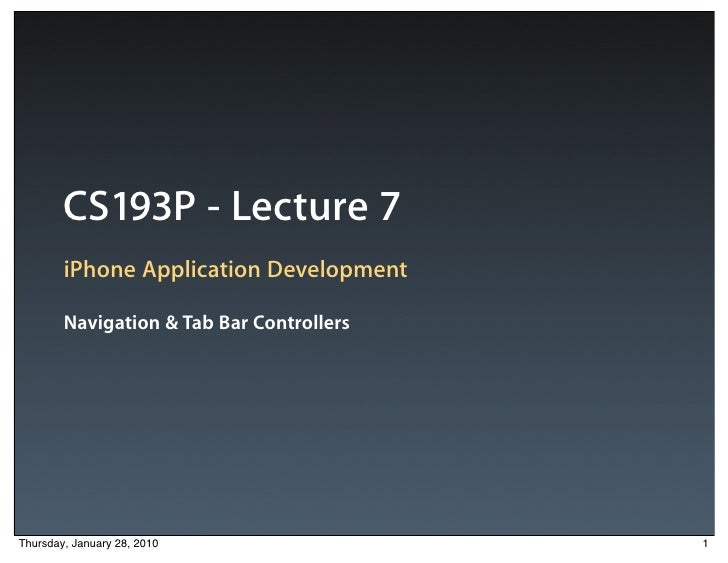 CS193P - Lecture 7         iPhone Application Development          Navigation & Tab Bar Controllers     Thursday, January ...