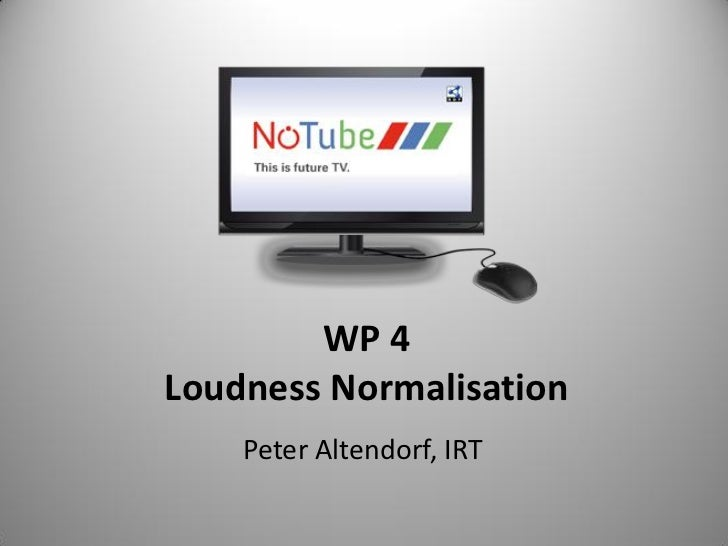 WP 4Loudness Normalisation    Peter Altendorf, IRT