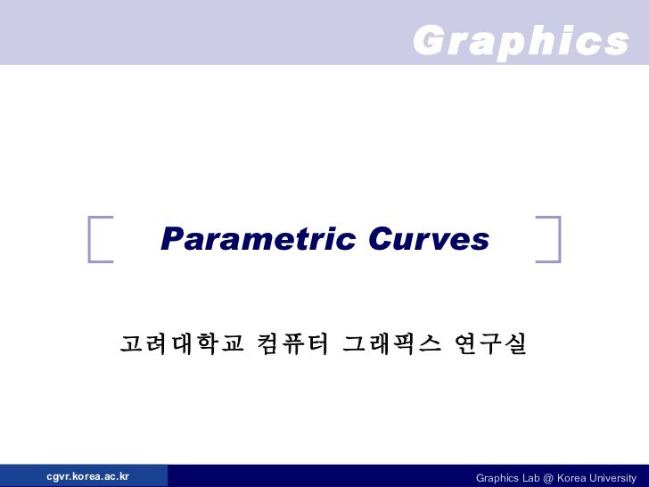 Parametric Curves 고려대학교 컴퓨터 그래픽스 연구실