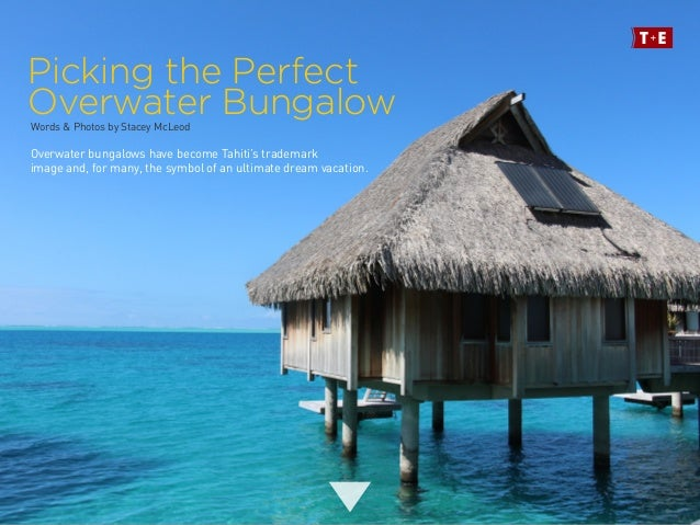 Picking the Perfect Overwater Bungalow Overwater bungalows have become Tahiti's trademark image and, for many, the symbol ...