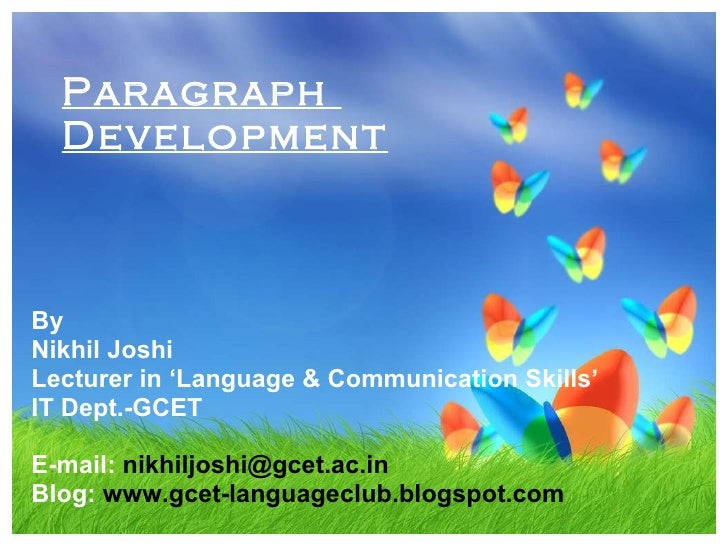 Paragraph  Development By Nikhil Joshi Lecturer in 'Language & Communication Skills' IT Dept.-GCET E-mail:  [email_address...