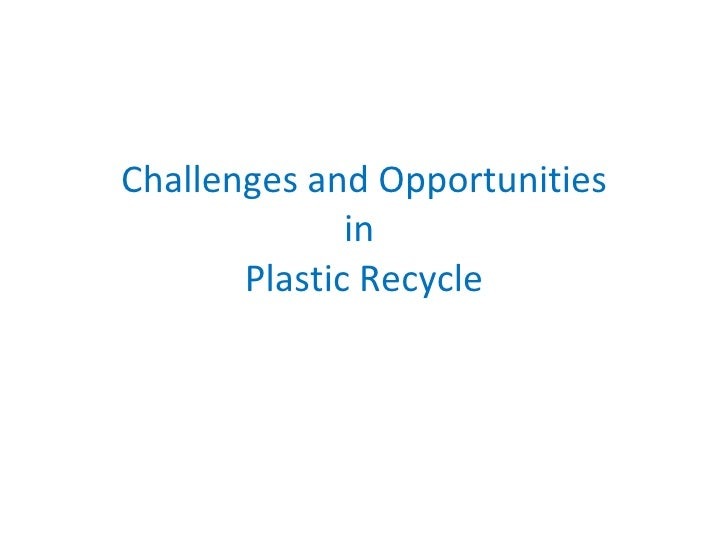 Challenges and Opportunities in  Plastic Recycle