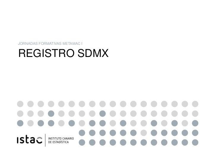 JORNADAS FORMATIVAS METAMAC IREGISTRO SDMX