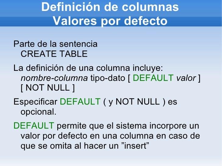 Definición de columnas       Valores por defectoParte de la sentencia CREATE TABLELa definición de una columna incluye: no...