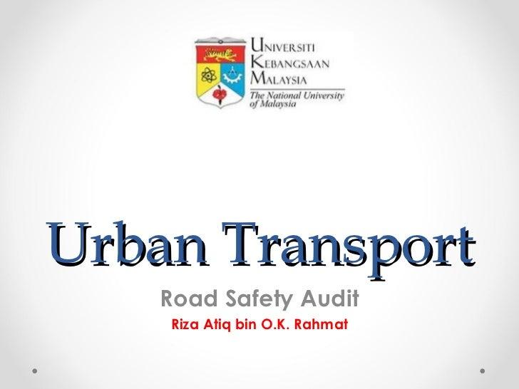 Urban Transport   Road Safety Audit    Riza Atiq bin O.K. Rahmat