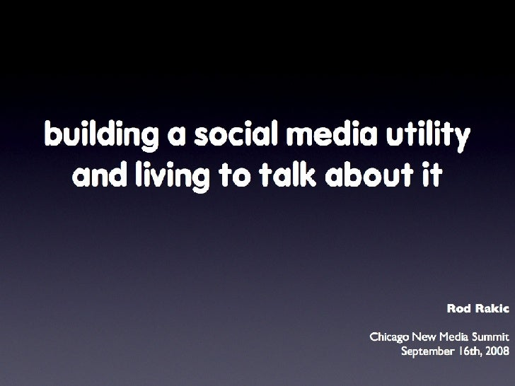 Building a social media utility and living to talk about it by Rod Rakic, WhittmanHart