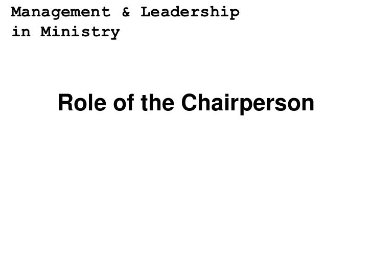 Management & Leadershipin Ministry    Role of the Chairperson