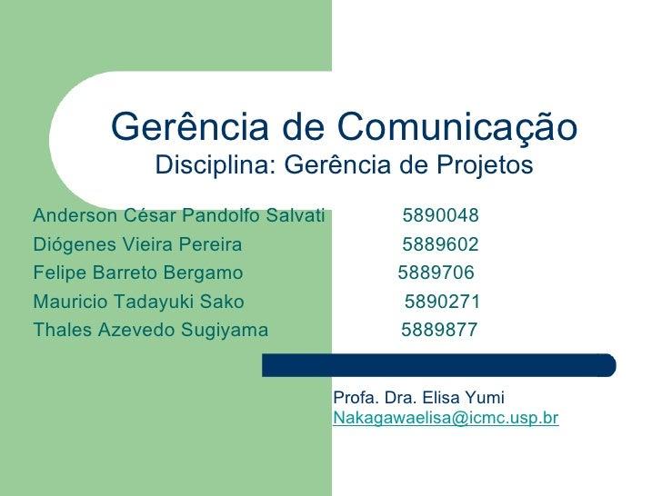 Gerência de Comunicação            Disciplina: Gerência de ProjetosAnderson César Pandolfo Salvati          5890048Diógene...