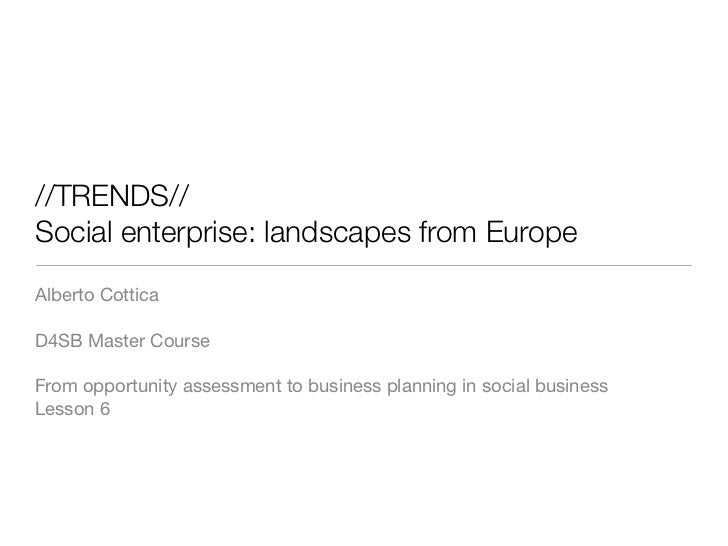 //TRENDS//Social enterprise: landscapes from EuropeAlberto CotticaD4SB Master CourseFrom opportunity assessment to busines...
