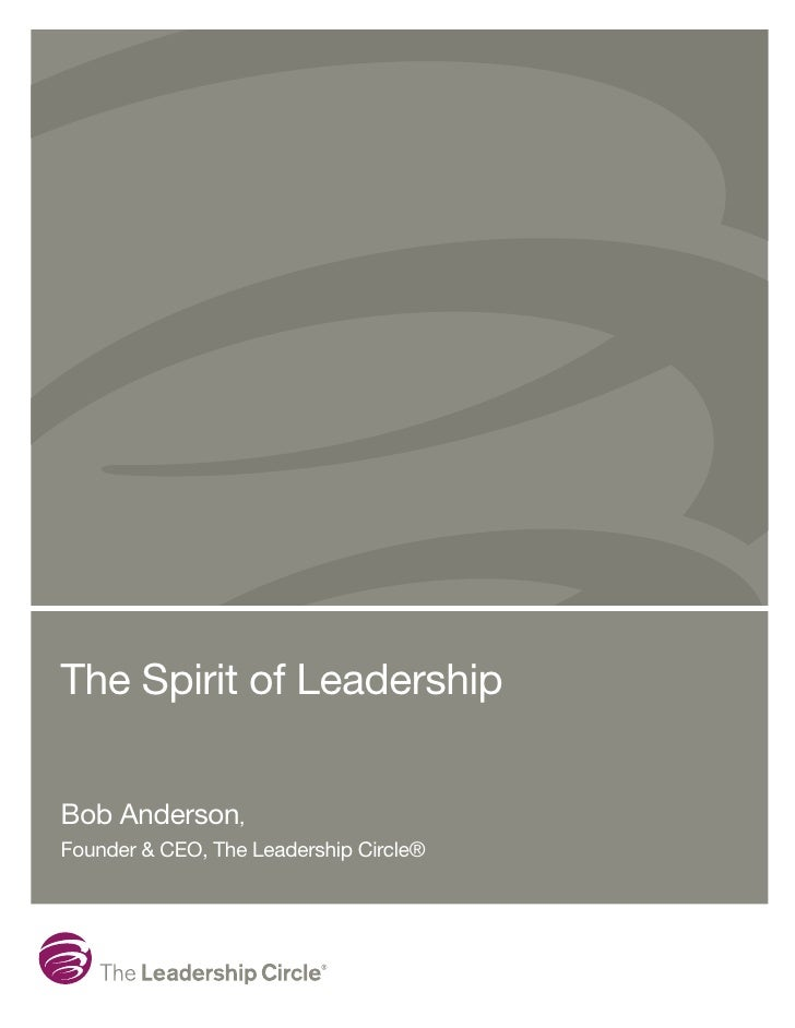 The Spirit of LeadershipBob Anderson,Founder & CEO, The Leadership Circle®
