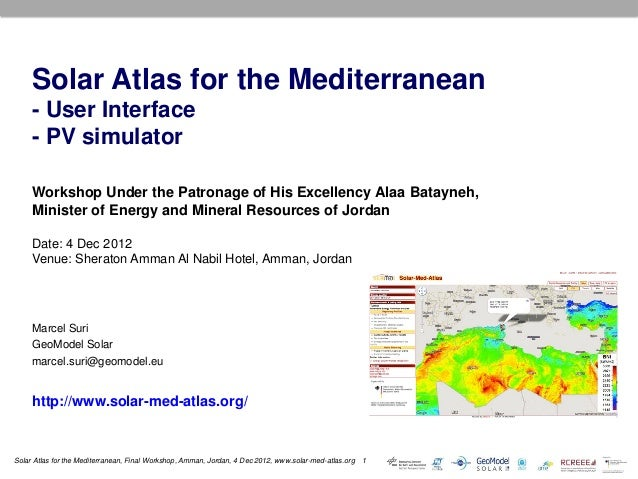 Solar Atlas for the Mediterranean     - User Interface     - PV simulator     Workshop Under the Patronage of His Excellen...