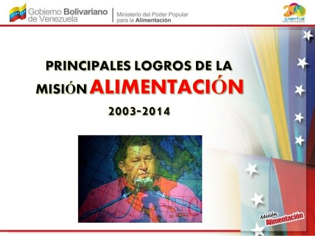 La Misión Alimentación fue conformada en abril de 2003, por el Presidente Hugo Chávez, convirtiéndose de esta manera en pu...