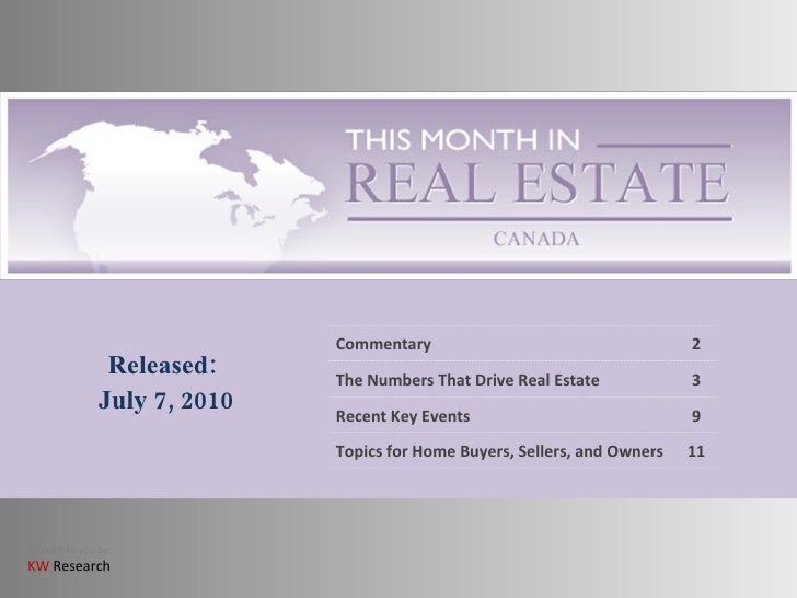 Released: July 7, 2010 Commentary 2 The Numbers That Drive Real Estate 3 Recent Key Events 9 Topics for Home Buyers, Selle...