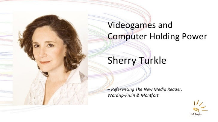 Videogames and Computer Holding Power Sherry Turkle –  Referencing The New Media Reader,  Wardrip-Fruin & Montfort