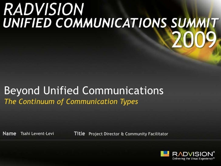 Beyond Unified Communications<br />The Continuum of Communication Types<br />Tsahi Levent-Levi<br />Project Director & Com...