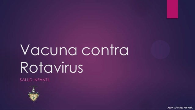 Vacuna contra Rotavirus SALUD INFANTIL ALONSO PÉREZ PERALTA