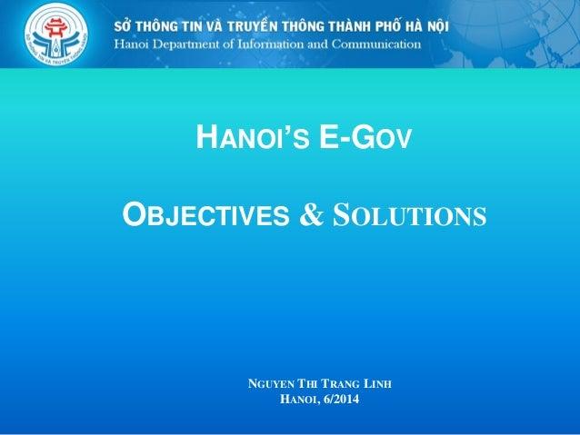 HANOI'S E-GOV OBJECTIVES & SOLUTIONS NGUYEN THI TRANG LINH HANOI, 6/2014