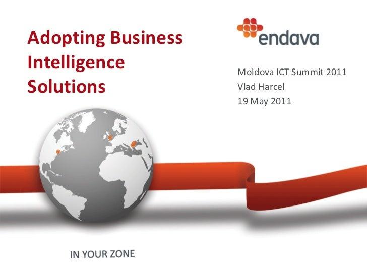 Adopting BusinessIntelligence        Moldova ICT Summit 2011Solutions           Vlad Harcel                    19 May 2011