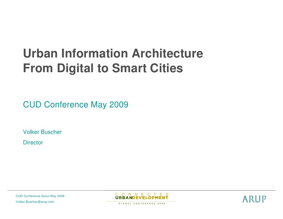 Urban Information Architecture     From Digital to Smart Cities      CUD Conference May 2009       Volker Buscher     Dire...