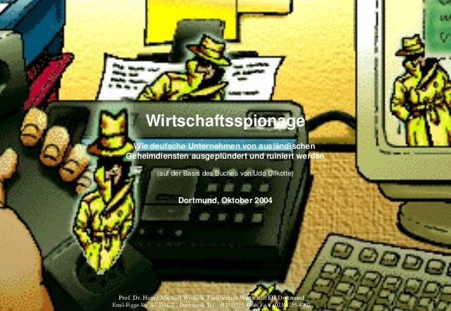 ITSecForm.ppt/HMW/11.10.2004 Wirtschaftsspionage 1 Prof. Dr. Heinz-Michael Winkels, FH-Dortmund IT-Sicherheit Wirtschaftss...