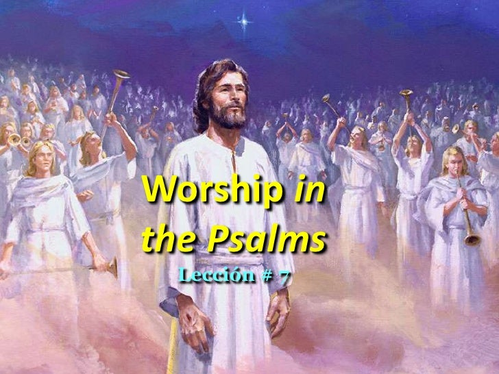 Worship in <br />the Psalms <br />Lección # 7<br />
