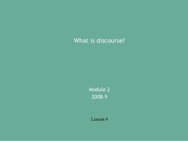 What is discourse?  Module 2 2008-9  Lesson 4