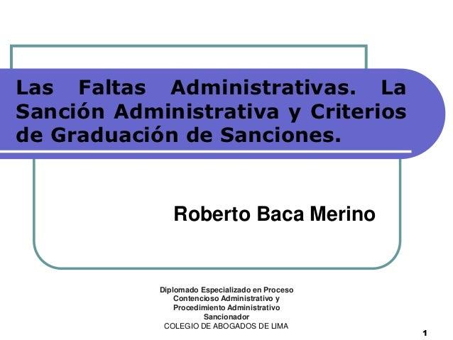 Las Faltas Administrativas. LaSanción Administrativa y Criteriosde Graduación de Sanciones.               Roberto Baca Mer...