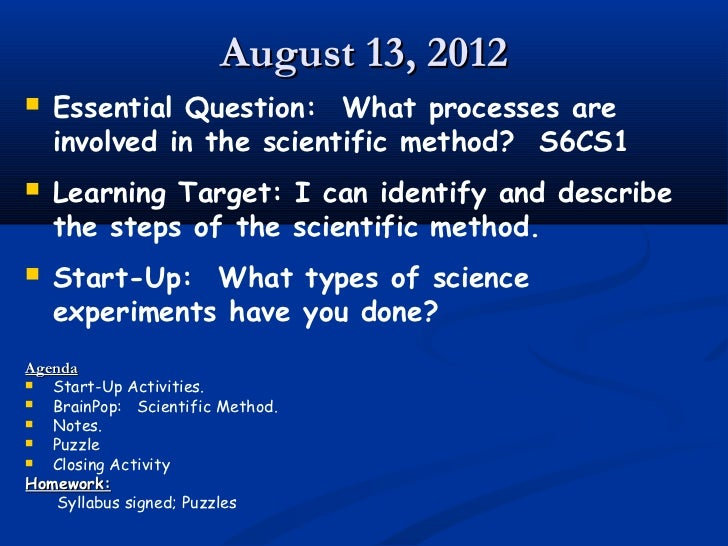 August 13, 2012   Essential Question: What processes are    involved in the scientific method? S6CS1   Learning Target: ...