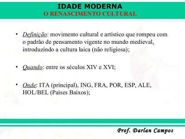 IDADE MODERNA  O RENASCIMENTO CULTURAL • Definição: movimento cultural e artístico que rompeu com o padrão de pensamento v...