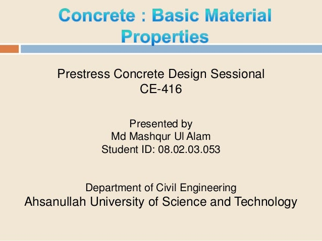 Prestress Concrete Design Sessional CE-416 Presented by Md Mashqur Ul Alam Student ID: 08.02.03.053  Department of Civil E...
