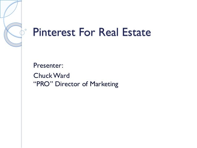 "Pinterest For Real Estate Presenter: ChuckWard ""PRO"" Director of Marketing"