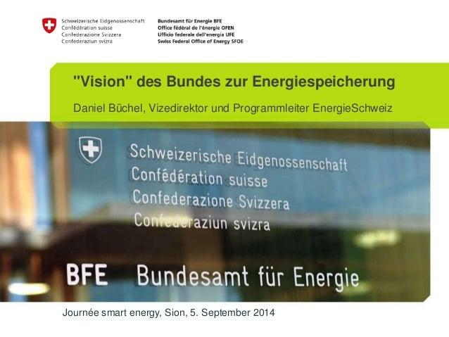 """""""Vision"""" des Bundes zur Energiespeicherung  Daniel Büchel, Vizedirektor und Programmleiter EnergieSchweiz  Journée smart e..."""