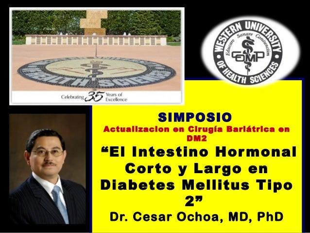 """SIMPOSIO Actualizacion en Cirugía Bariátrica en DM2 """"El Intestino Hormonal Corto y Largo en Diabetes Mellitus Tipo 2"""" Dr. ..."""