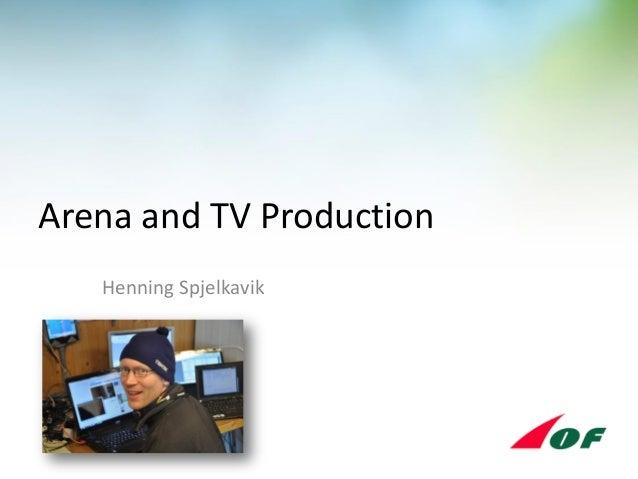 Arena and TV Production Henning Spjelkavik