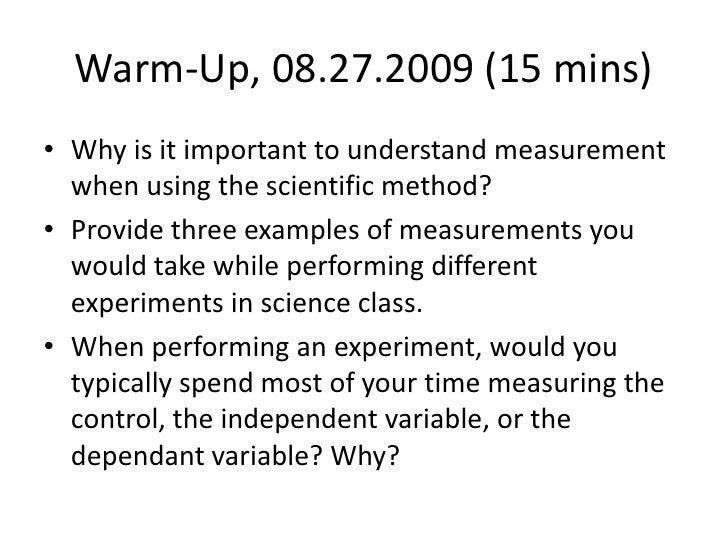 Warm-Up, 08.27.2009 (15 mins)<br />Why is it important to understand measurement when using the scientific method?<br />Pr...