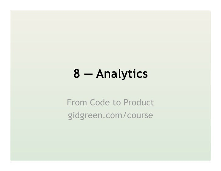 8 — AnalyticsFrom Code to Productgidgreen.com/course