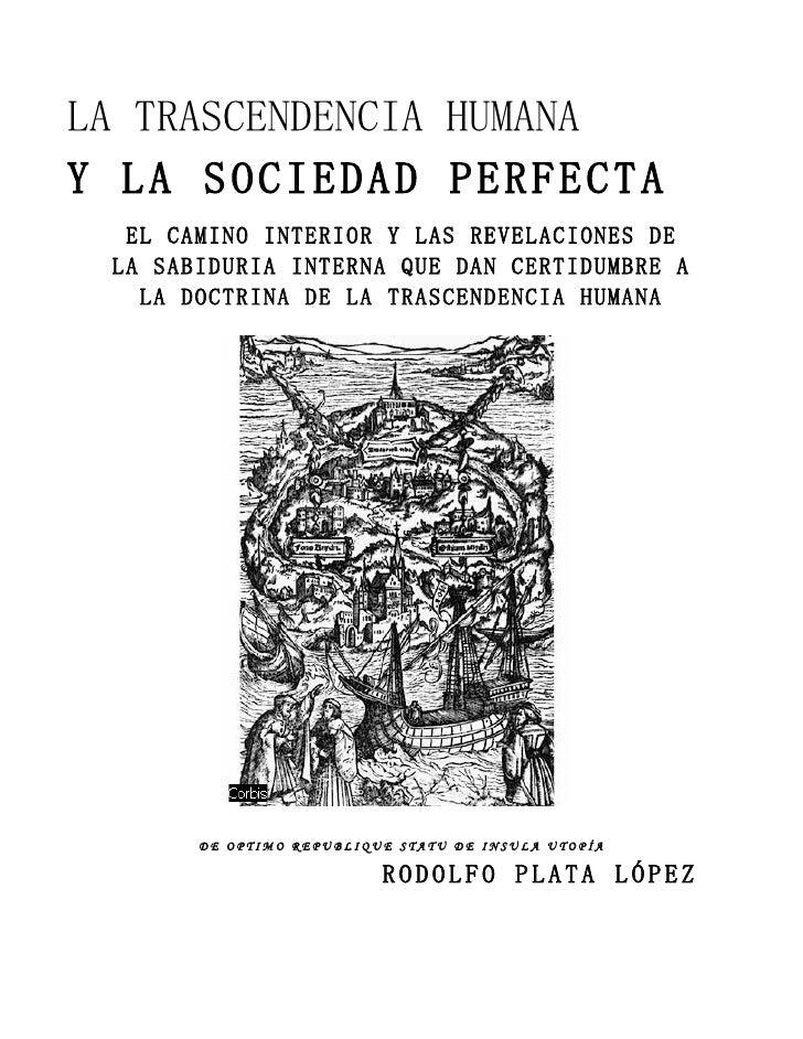 LA TRASCENDENCIA HUMANA Y LA SOCIEDAD PERFECTA   EL CAMINO INTERIOR Y LAS REVELACIONES DE  LA SABIDURIA INTERNA QUE DAN CE...