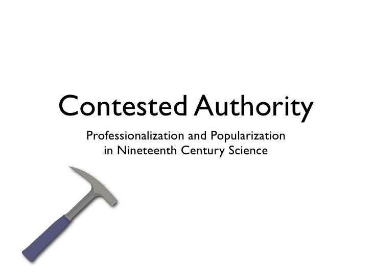 Contested Authority   Professionalization and Popularization      in Nineteenth Century Science
