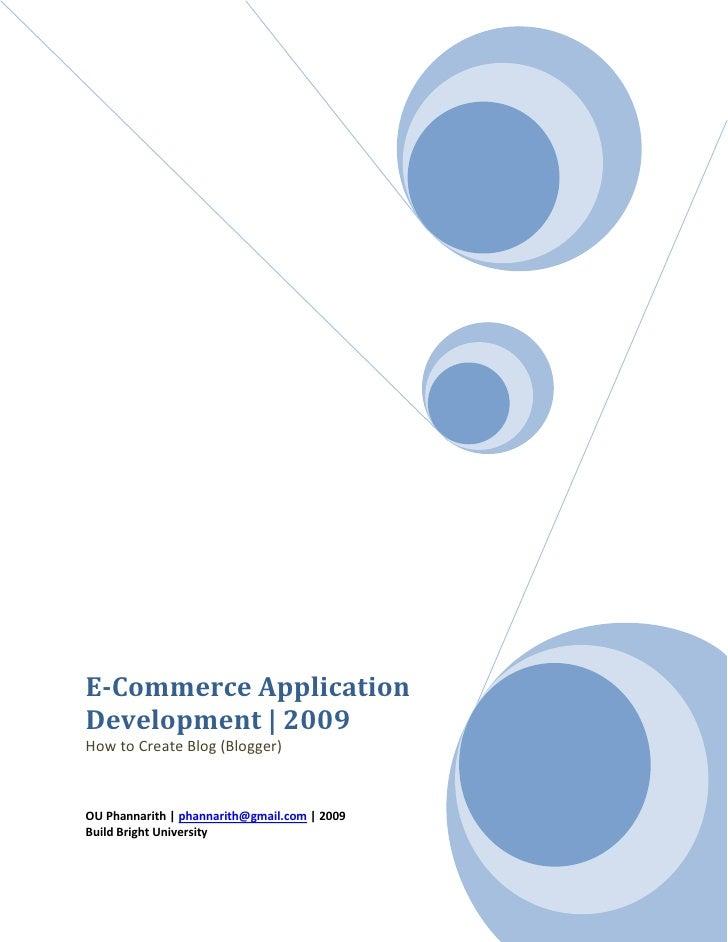 E-Commerce Application Development   2009 How to Create Blog (Blogger)    OU Phannarith   phannarith@gmail.com   2009 Buil...