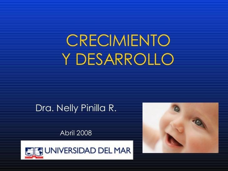 CRECIMIENTO Y DESARROLLO Dra. Nelly Pinilla R. Abril 2008