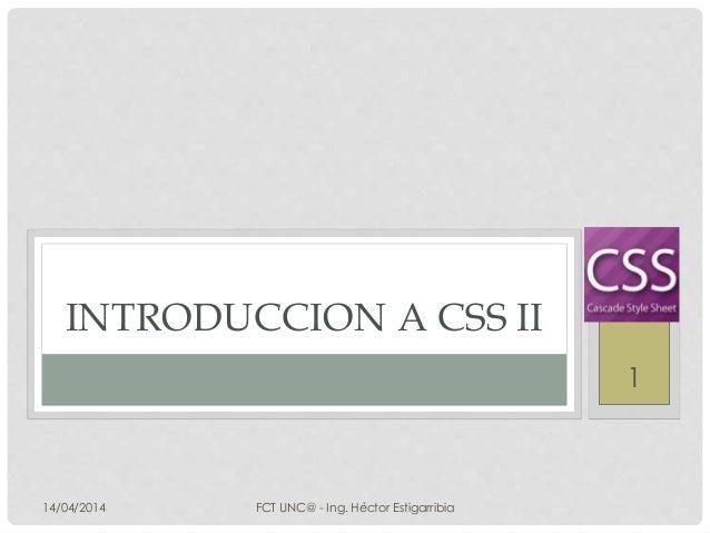 INTRODUCCION A CSS II 14/04/2014 FCT UNC@ - Ing. Héctor Estigarribia 1
