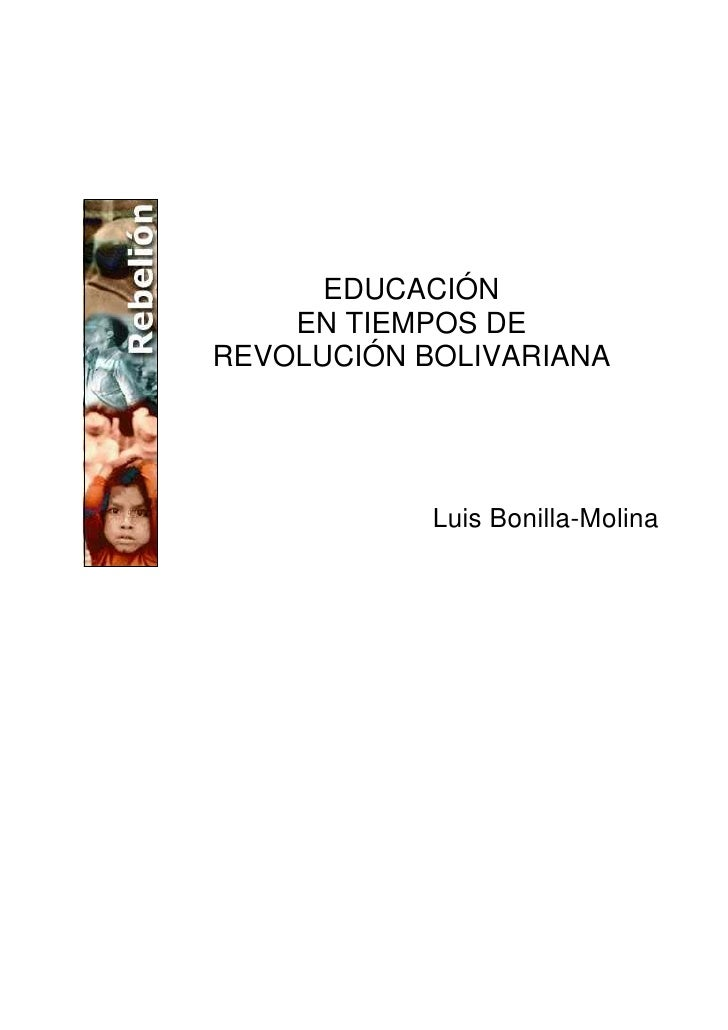 EDUCACIÓN    EN TIEMPOS DEREVOLUCIÓN BOLIVARIANA            Luis Bonilla-Molina