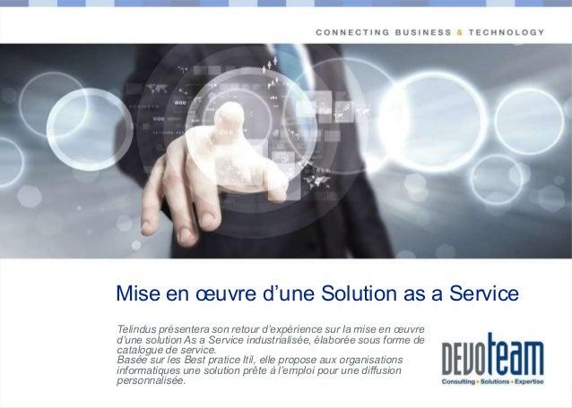 Mise en œuvre d'une Solution as a Service  Copyright  Telindus présentera son retour d'expérience sur la mise en œuvre d'u...