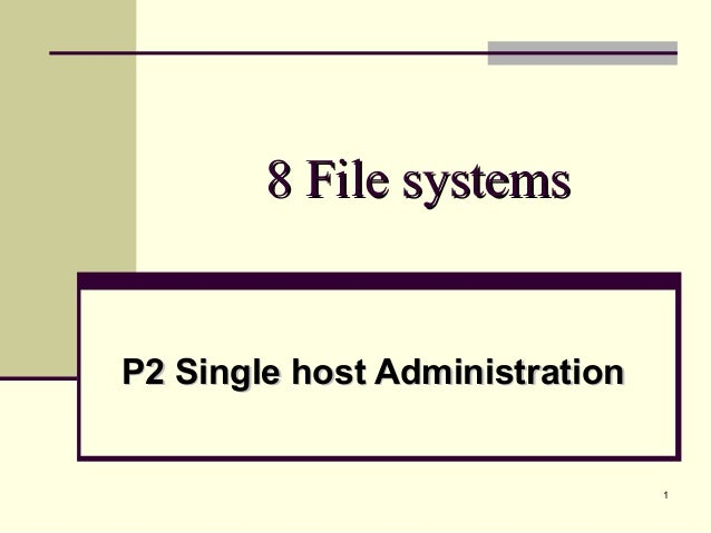 18 File systems8 File systemsP2 Single host AdministrationP2 Single host Administration