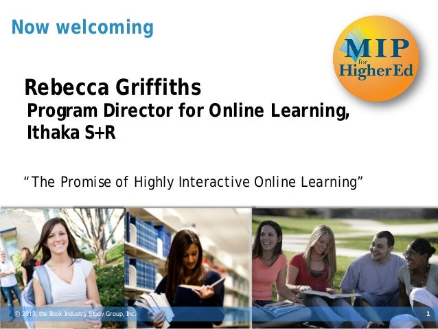 "Now welcoming   Rebecca Griffiths    Program Director for Online Learning,    Ithaka S+R   ""The Promise of Highly Interact..."