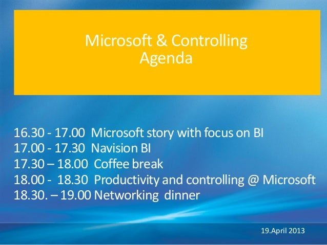 Microsoft & ControllingAgenda16.30 - 17.00 Microsoft story with focus on BI17.00 - 17.30 Navision BI17.30 – 18.00 Coffee b...